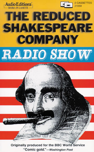 Cover art for THE REDUCED SHAKESPEARE RADIO SHOW by Adam Long, Reed Martin, & Austin Tichenor. Produced by Laughing Stock. First aired on the BBC World Service, 1993.